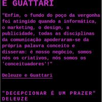 FRASES DE DELEUZE E GUATTARI (do primeiro blog Pichações Ciberespaciais)